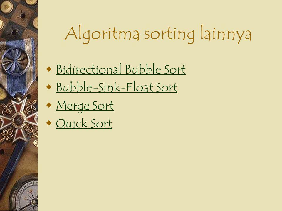Algoritma sorting lainnya  Bidirectional Bubble Sort Bidirectional Bubble Sort  Bubble-Sink-Float Sort Bubble-Sink-Float Sort  Merge Sort Merge Sor