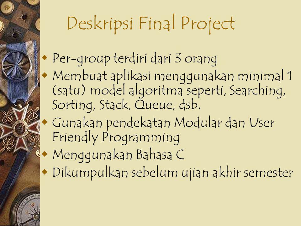 Deskripsi Final Project  Per-group terdiri dari 3 orang  Membuat aplikasi menggunakan minimal 1 (satu) model algoritma seperti, Searching, Sorting,