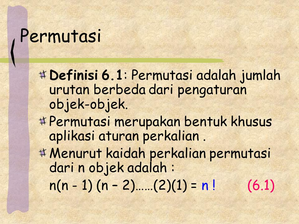Permutasi Definisi 6.1: Permutasi adalah jumlah urutan berbeda dari pengaturan objek-objek.