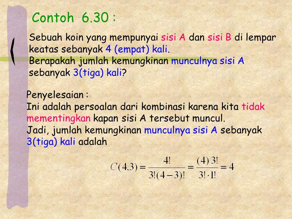 Contoh 6.30 : Sebuah koin yang mempunyai sisi A dan sisi B di lempar keatas sebanyak 4 (empat) kali.