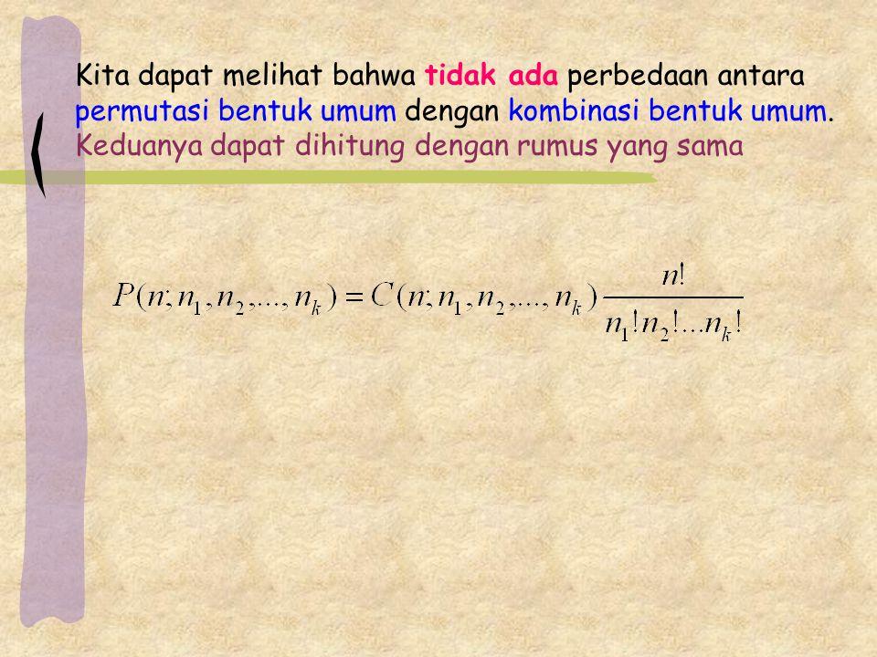 Kita dapat melihat bahwa tidak ada perbedaan antara permutasi bentuk umum dengan kombinasi bentuk umum.