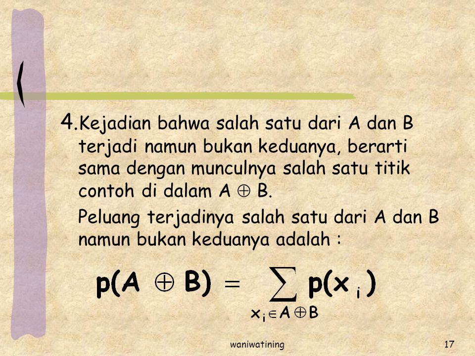 waniwatining17 4. Kejadian bahwa salah satu dari A dan B terjadi namun bukan keduanya, berarti sama dengan munculnya salah satu titik contoh di dalam