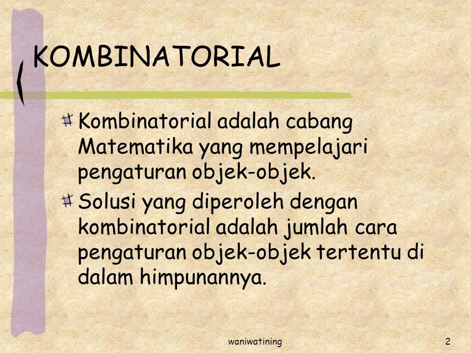 2 KOMBINATORIAL Kombinatorial adalah cabang Matematika yang mempelajari pengaturan objek-objek. Solusi yang diperoleh dengan kombinatorial adalah juml