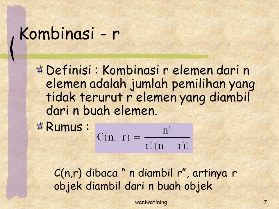 waniwatining7 Kombinasi - r Definisi : Kombinasi r elemen dari n elemen adalah jumlah pemilihan yang tidak terurut r elemen yang diambil dari n buah e