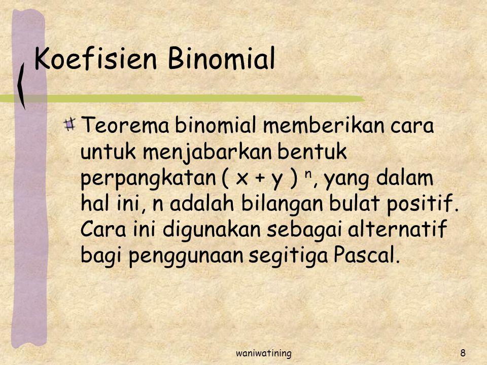 waniwatining8 Koefisien Binomial Teorema binomial memberikan cara untuk menjabarkan bentuk perpangkatan ( x + y ) n, yang dalam hal ini, n adalah bila