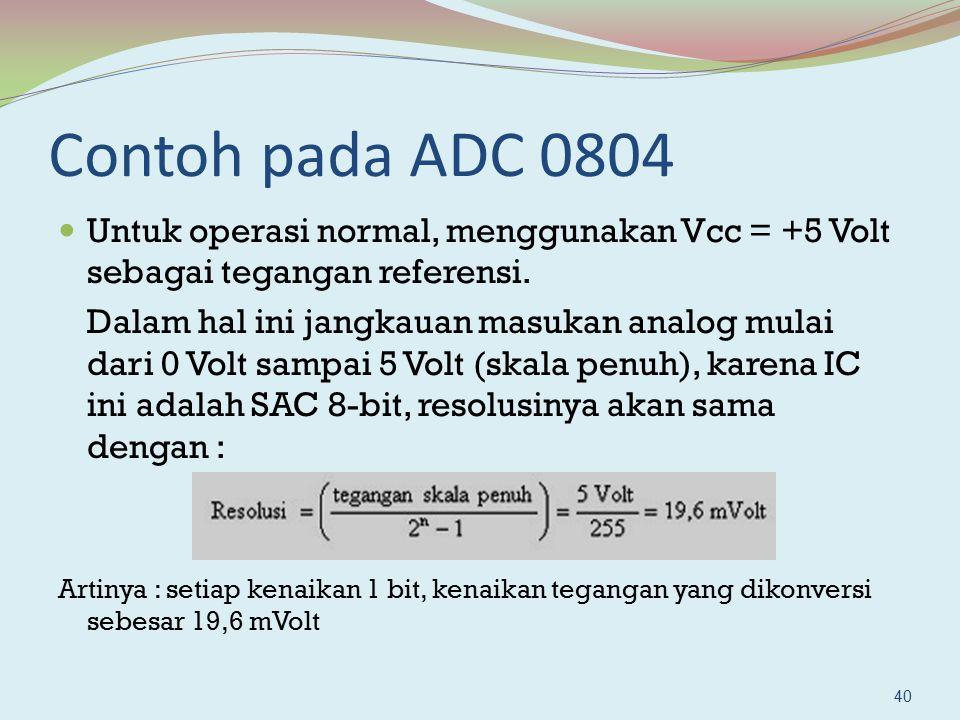 Contoh pada ADC 0804 Untuk operasi normal, menggunakan Vcc = +5 Volt sebagai tegangan referensi. Dalam hal ini jangkauan masukan analog mulai dari 0 V
