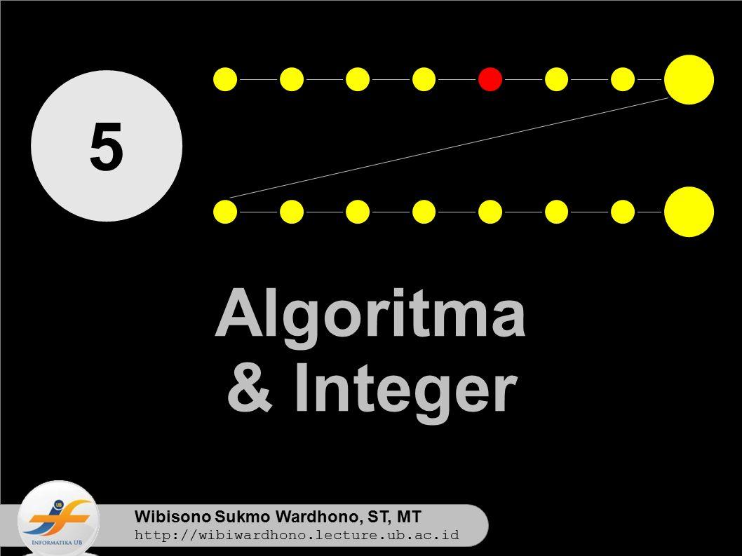 Wibisono Sukmo Wardhono, ST, MT http://wibiwardhono.lecture.ub.ac.id 5 Algoritma & Integer