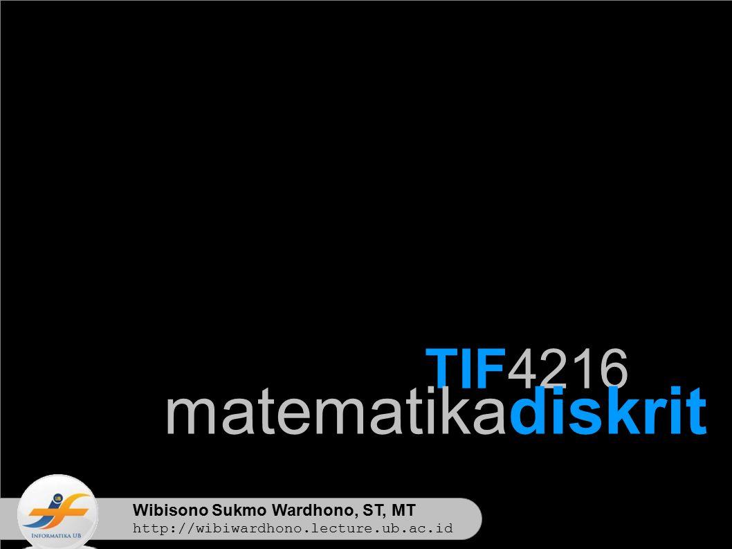 Wibisono Sukmo Wardhono, ST, MT http://wibiwardhono.lecture.ub.ac.id TIF4216 matematikadiskrit