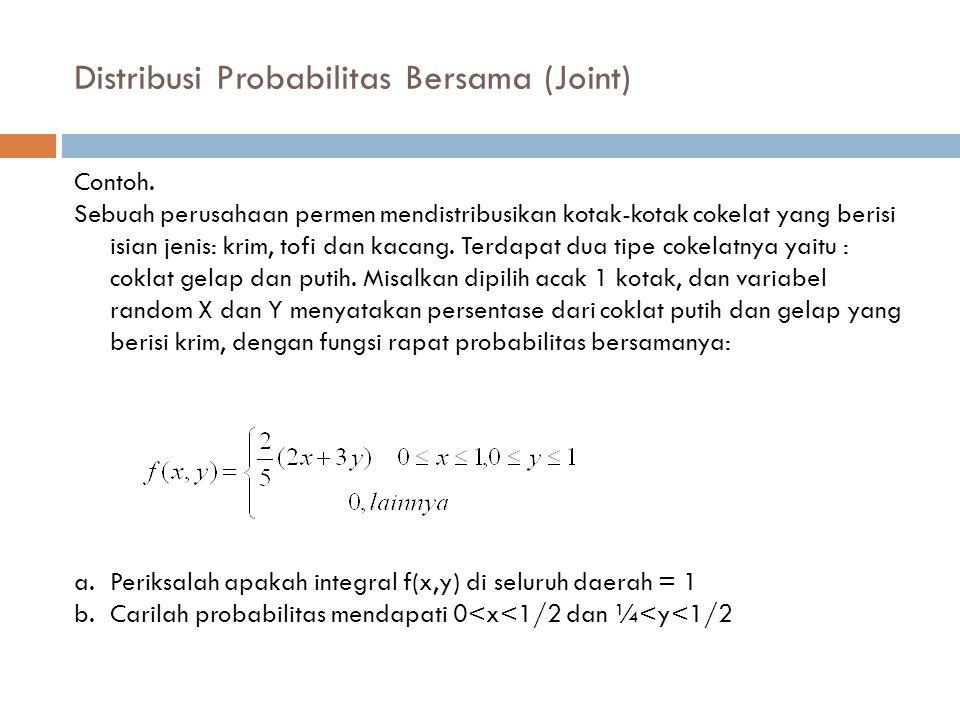 Distribusi Probabilitas Bersama (Joint) Contoh. Sebuah perusahaan permen mendistribusikan kotak-kotak cokelat yang berisi isian jenis: krim, tofi dan