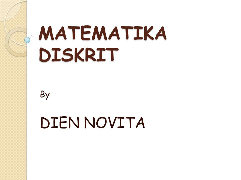 MATEMATIKA DISKRIT By DIEN NOVITA