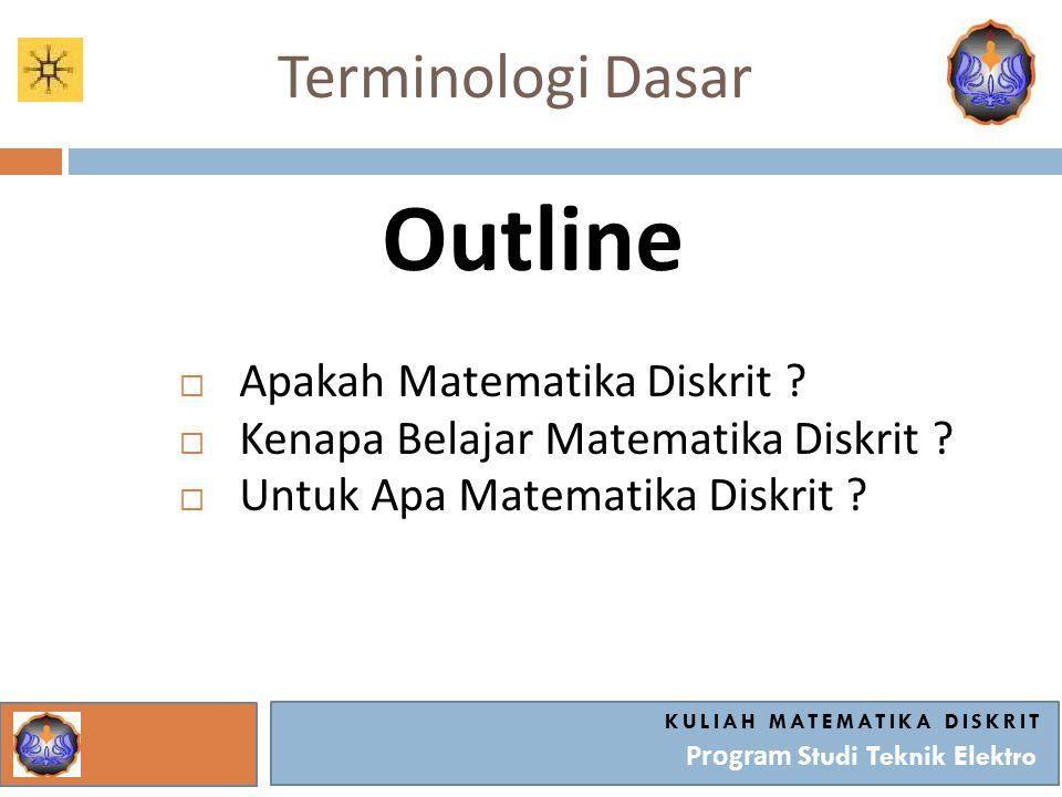 Terminologi Dasar Outline  Apakah Matematika Diskrit .