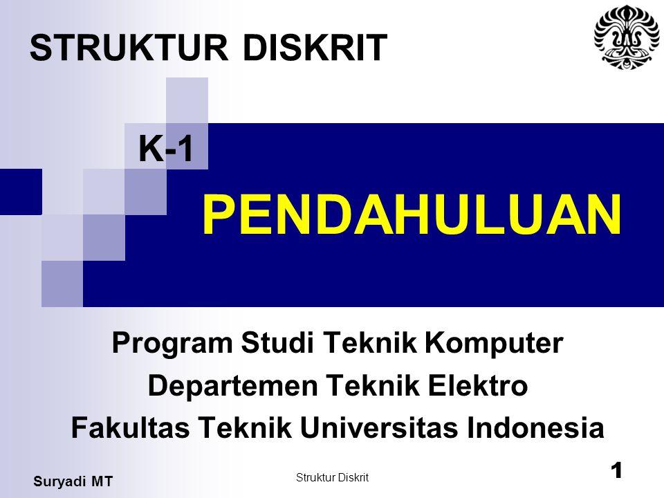 Suryadi MT Struktur Diskrit 1 PENDAHULUAN Program Studi Teknik Komputer Departemen Teknik Elektro Fakultas Teknik Universitas Indonesia STRUKTUR DISKR