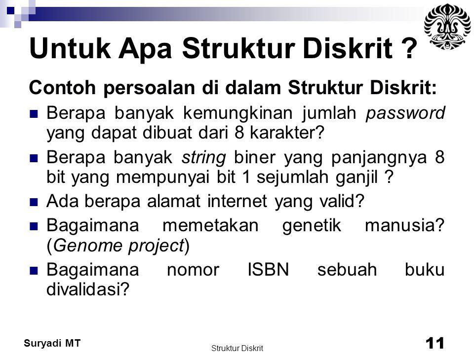 Suryadi MT Struktur Diskrit 11 Untuk Apa Struktur Diskrit ? Contoh persoalan di dalam Struktur Diskrit: Berapa banyak kemungkinan jumlah password yang