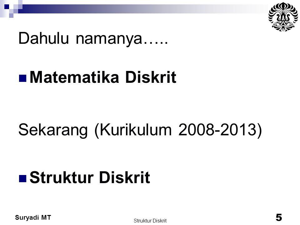 Suryadi MT Struktur Diskrit 5 Dahulu namanya….. Matematika Diskrit Sekarang (Kurikulum 2008-2013) Struktur Diskrit