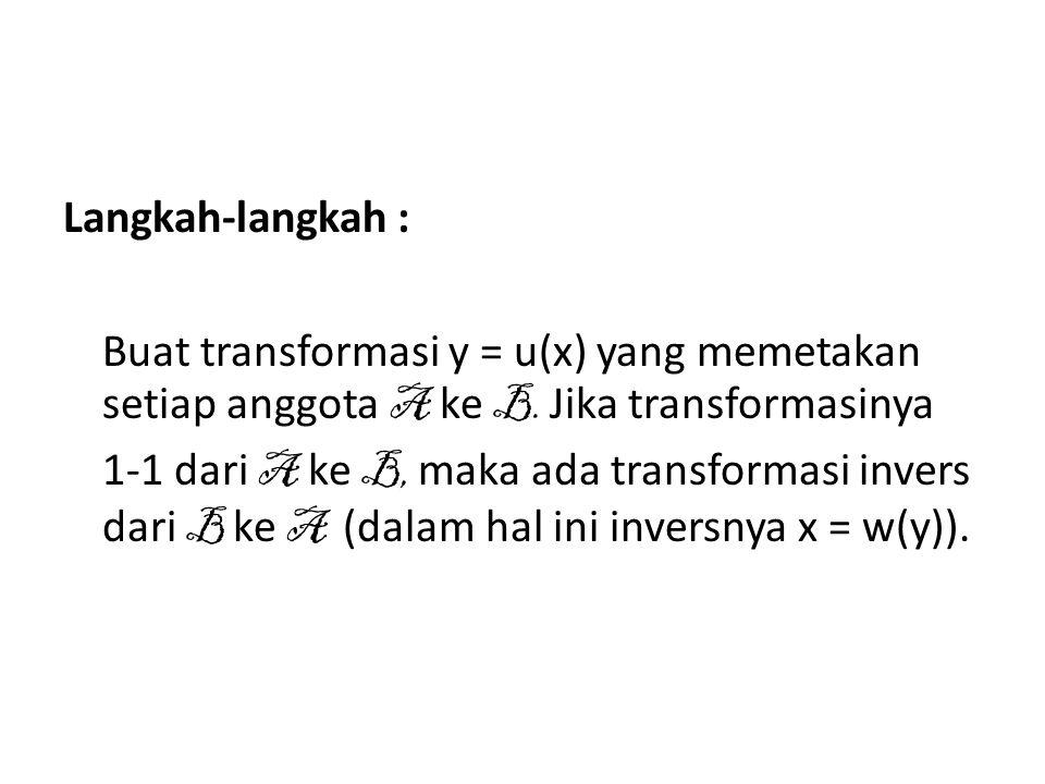 Langkah-langkah : Buat transformasi y = u(x) yang memetakan setiap anggota A ke B. Jika transformasinya 1-1 dari A ke B, maka ada transformasi invers