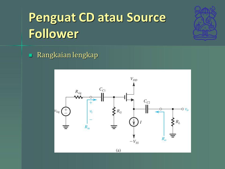 Penguat CD atau Source Follower Rangkaian lengkap Rangkaian lengkap