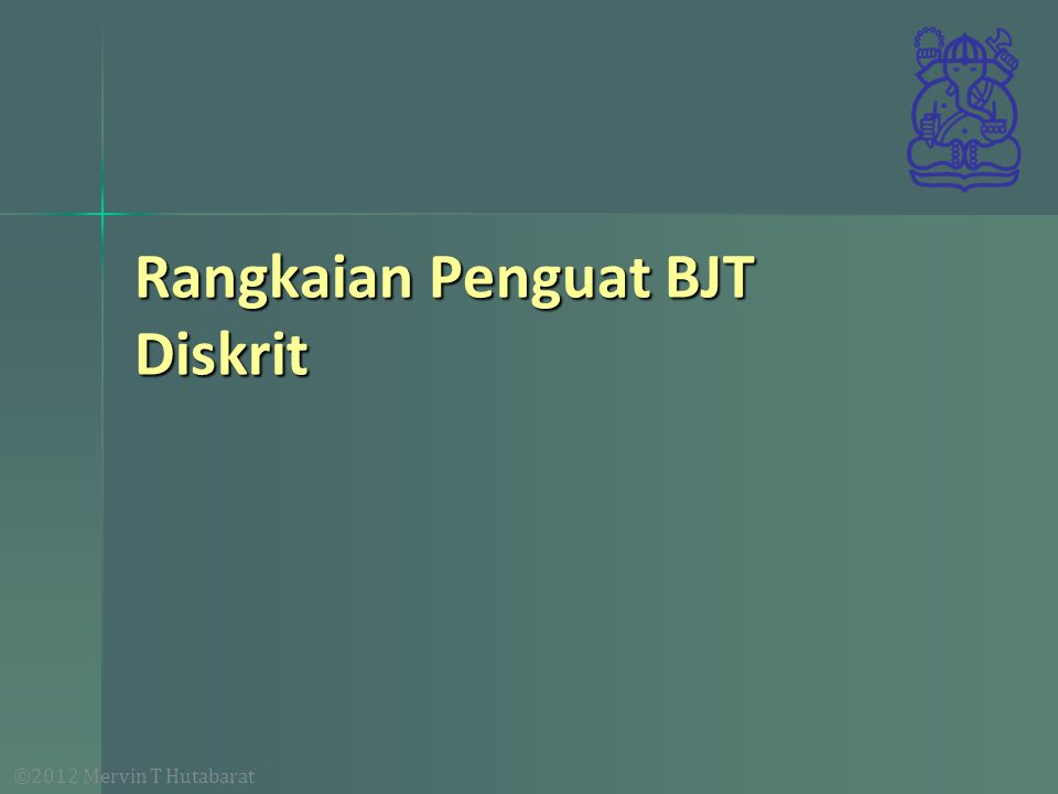 ©2012 Mervin T Hutabarat Rangkaian Penguat BJT Diskrit