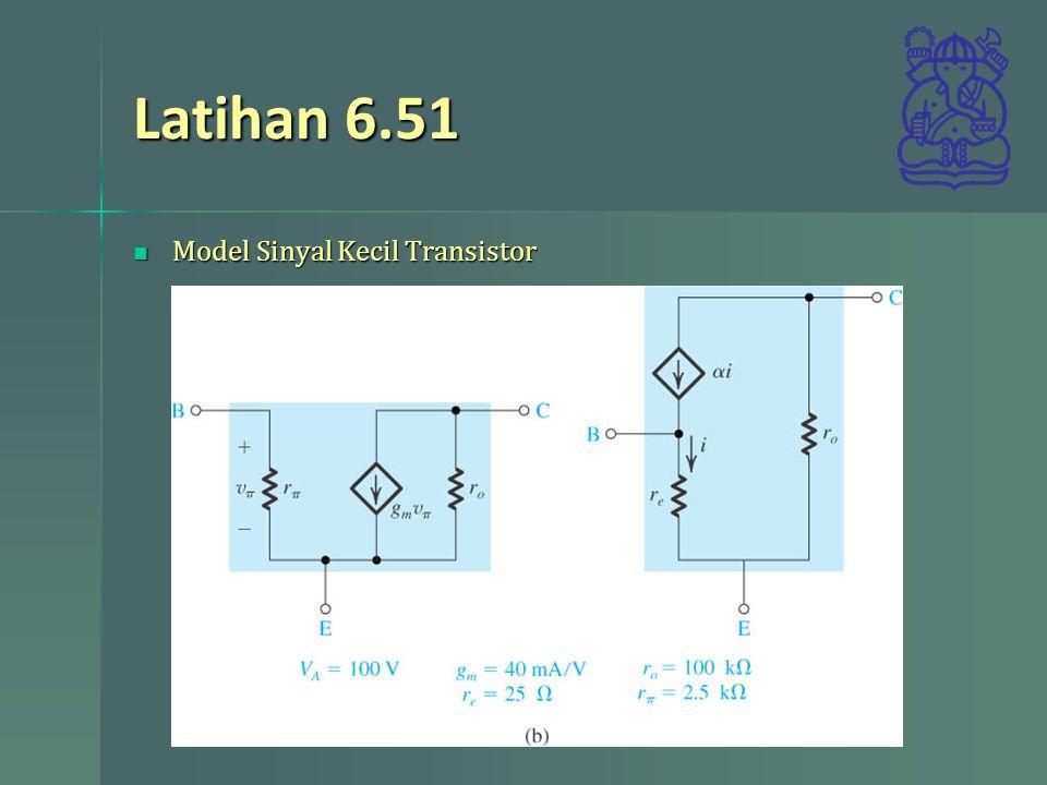 Latihan 6.51 Model Sinyal Kecil Transistor Model Sinyal Kecil Transistor