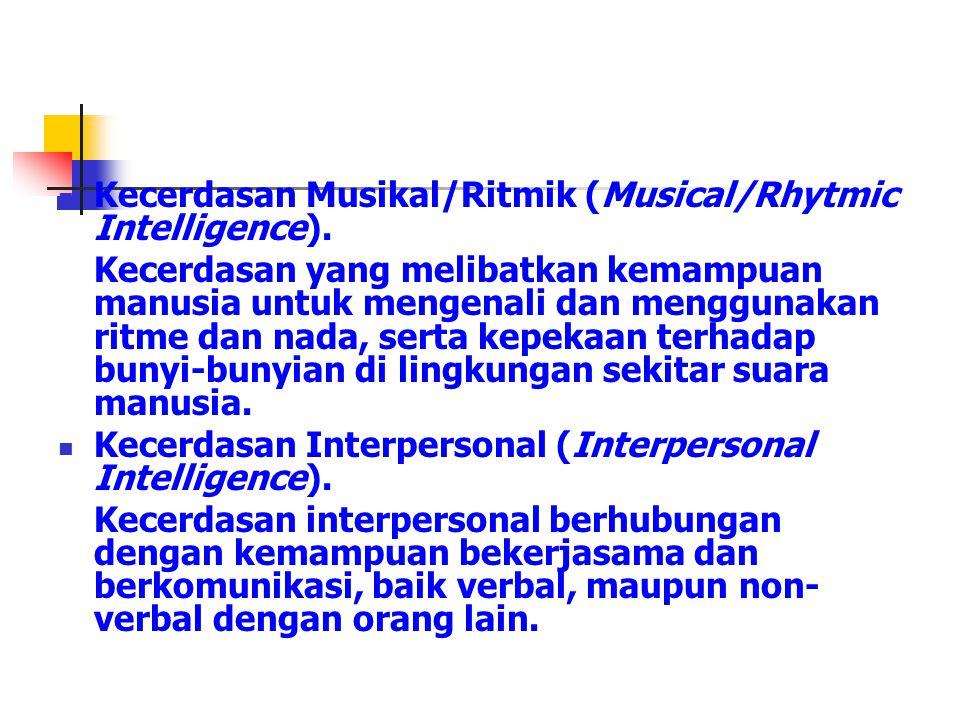 Kecerdasan Musikal/Ritmik (Musical/Rhytmic Intelligence). Kecerdasan yang melibatkan kemampuan manusia untuk mengenali dan menggunakan ritme dan nada,