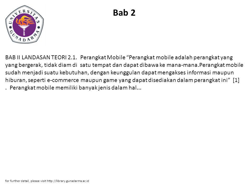 """Bab 2 BAB II LANDASAN TEORI 2.1. Perangkat Mobile """"Perangkat mobile adalah perangkat yang yang bergerak, tidak diam di satu tempat dan dapat dibawa ke"""