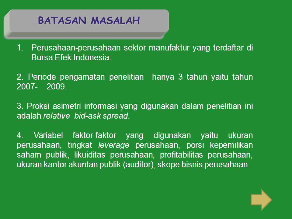 BATASAN MASALAH 1.Perusahaan-perusahaan sektor manufaktur yang terdaftar di Bursa Efek Indonesia. 2. Periode pengamatan penelitian hanya 3 tahun yaitu