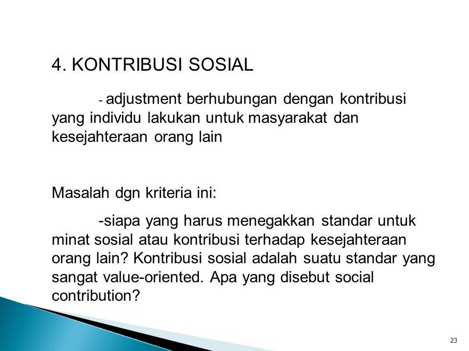 23 4. KONTRIBUSI SOSIAL - adjustment berhubungan dengan kontribusi yang individu lakukan untuk masyarakat dan kesejahteraan orang lain Masalah dgn kri