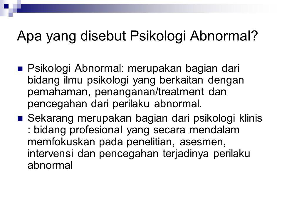 Apa yang disebut Psikologi Abnormal? Psikologi Abnormal: merupakan bagian dari bidang ilmu psikologi yang berkaitan dengan pemahaman, penanganan/treat