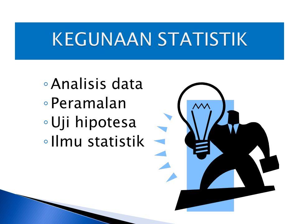 ◦ Analisis data ◦ Peramalan ◦ Uji hipotesa ◦ Ilmu statistik