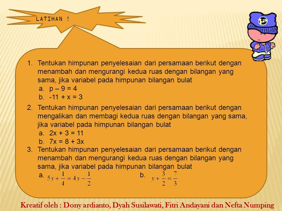 c.Menyelesaikan Persamaan Dalam Bentuk Pecahan Contoh : Penyelesaian : Kreatif oleh : Dony ardianto, Dyah Susilawati, Fitri Andayani dan Nefta Numping