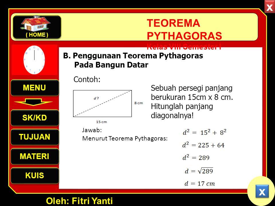 Oleh: Fitri Yanti TEOREMA PYTHAGORAS Kelas VIII Semester I B. Penggunaan Teorema Pythagoras Pada Bangun Datar Jawab: Menurut Teorema Pythagoras: Jadi