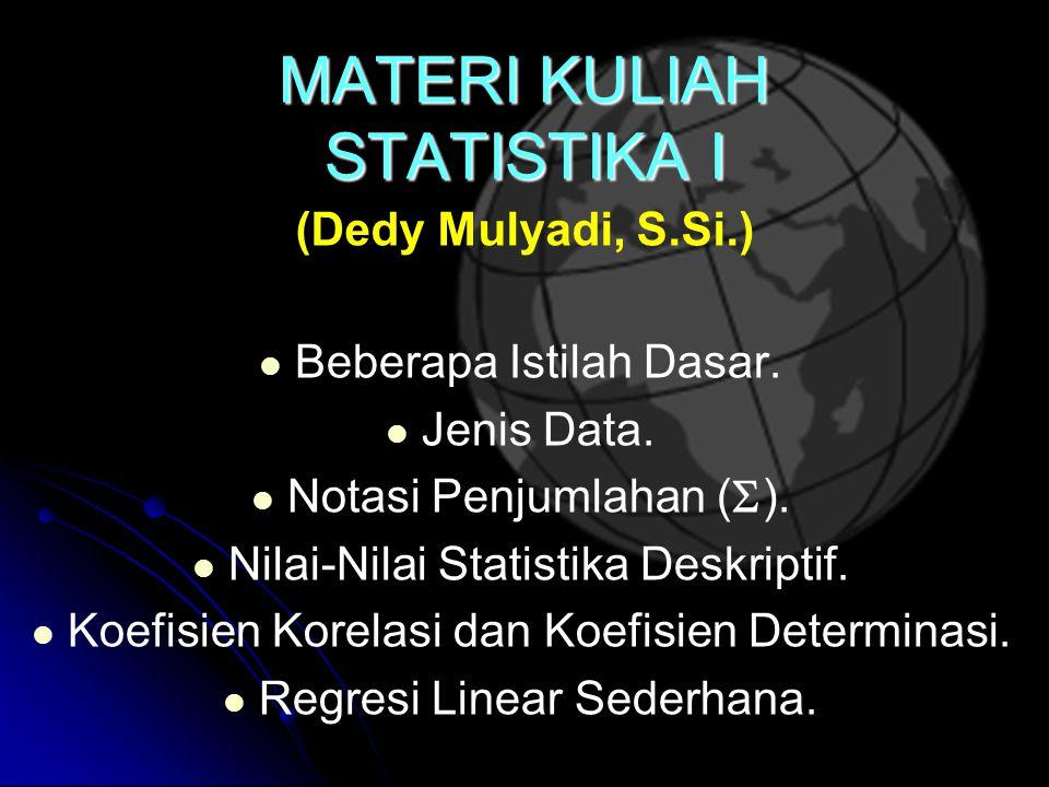 MATERI KULIAH STATISTIKA I Beberapa Istilah Dasar.