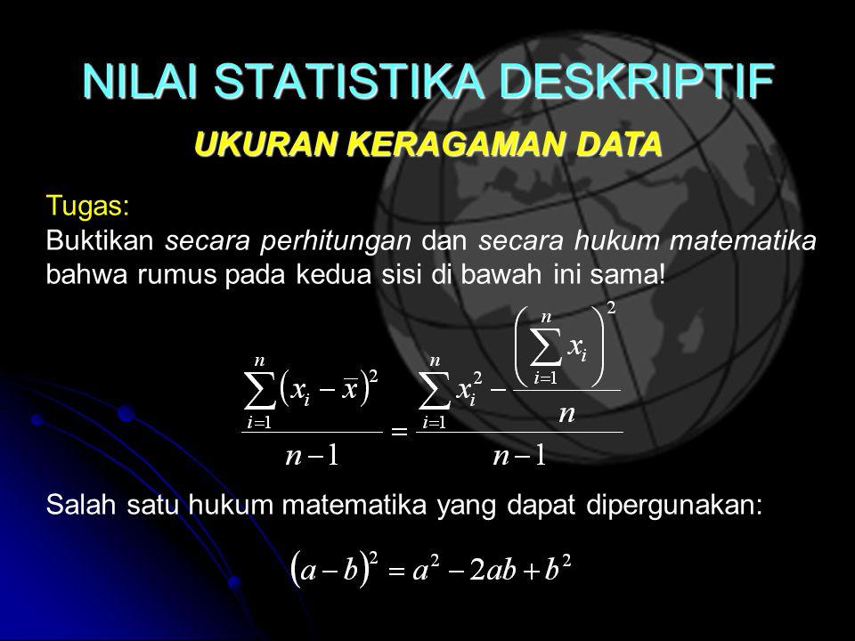 NILAI STATISTIKA DESKRIPTIF UKURAN KERAGAMAN DATA Tugas: Buktikan secara perhitungan dan secara hukum matematika bahwa rumus pada kedua sisi di bawah ini sama.