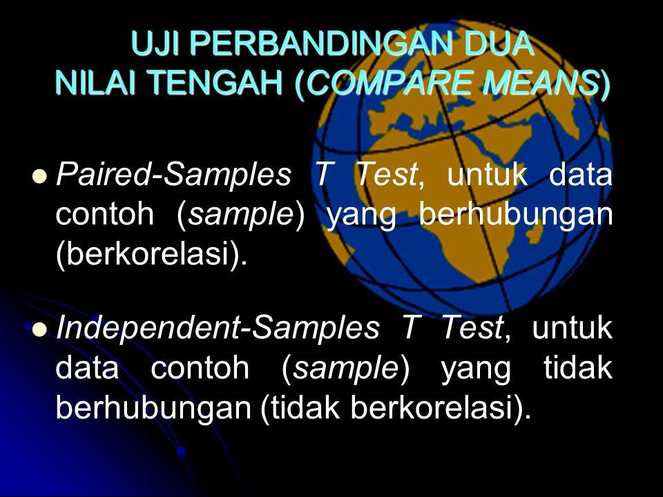 UJI PERBANDINGAN DUA NILAI TENGAH (COMPARE MEANS) Paired-Samples T Test, untuk data contoh (sample) yang berhubungan (berkorelasi).