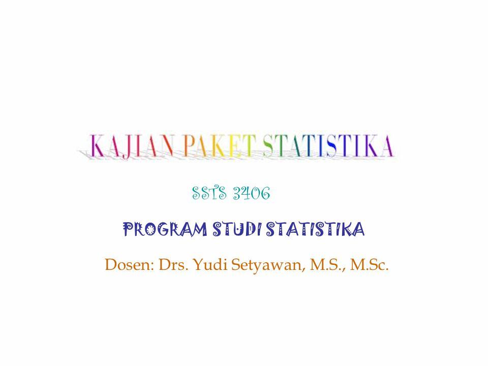 SSTS 3406 PROGRAM STUDI STATISTIKA Dosen: Drs. Yudi Setyawan, M.S., M.Sc.