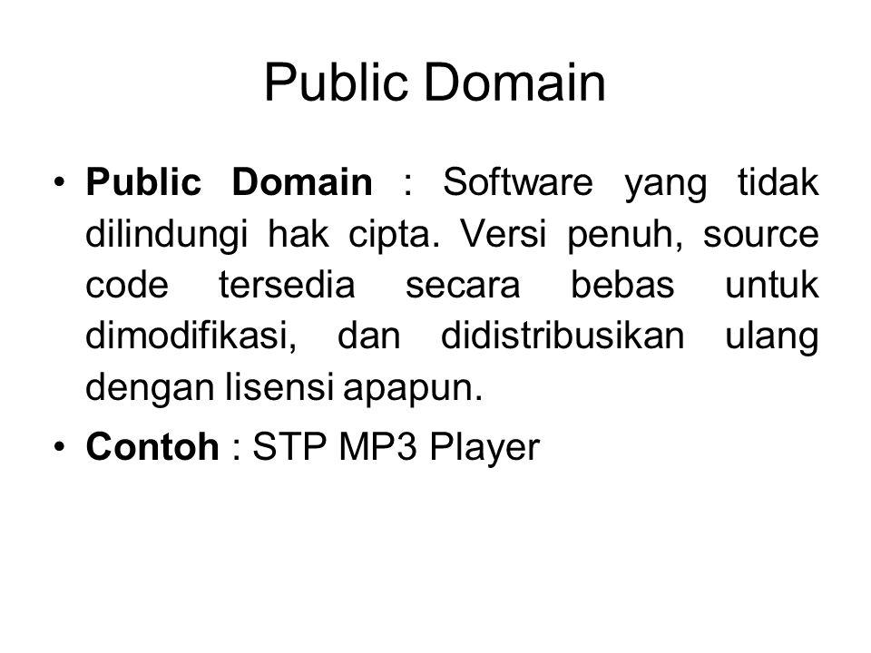Public Domain Public Domain : Software yang tidak dilindungi hak cipta. Versi penuh, source code tersedia secara bebas untuk dimodifikasi, dan didistr