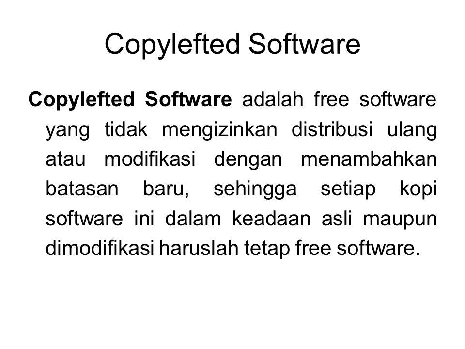 Copylefted Software Copylefted Software adalah free software yang tidak mengizinkan distribusi ulang atau modifikasi dengan menambahkan batasan baru,