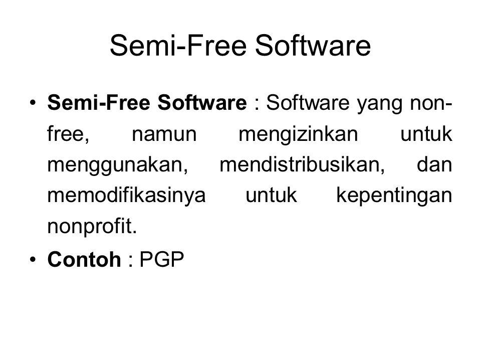 Semi-Free Software Semi-Free Software : Software yang non- free, namun mengizinkan untuk menggunakan, mendistribusikan, dan memodifikasinya untuk kepe
