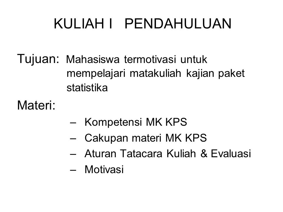 Tujuan: Mahasiswa termotivasi untuk mempelajari matakuliah kajian paket statistika Materi: –Kompetensi MK KPS –Cakupan materi MK KPS –Aturan Tatacara