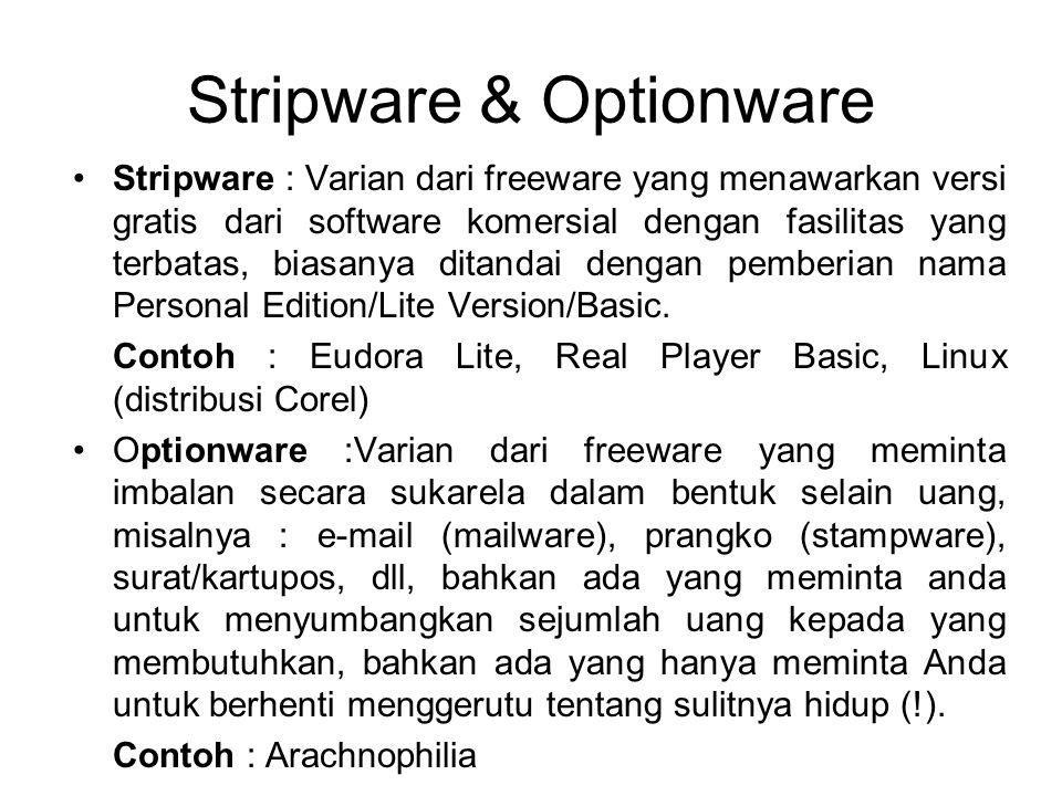 Stripware & Optionware Stripware : Varian dari freeware yang menawarkan versi gratis dari software komersial dengan fasilitas yang terbatas, biasanya