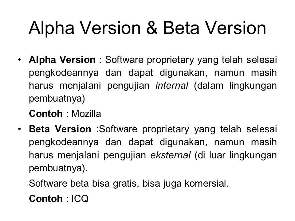 Alpha Version & Beta Version Alpha Version : Software proprietary yang telah selesai pengkodeannya dan dapat digunakan, namun masih harus menjalani pe