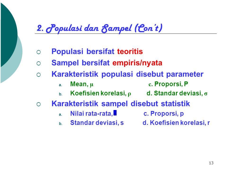 13 2. Populasi dan Sampel (Con't)  Populasi bersifat teoritis  Sampel bersifat empiris/nyata  Karakteristik populasi disebut parameter a. Mean, μ c