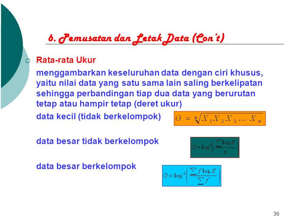 36 6. Pemusatan dan Letak Data (Con't)  Rata-rata Ukur menggambarkan keseluruhan data dengan ciri khusus, yaitu nilai data yang satu sama lain saling
