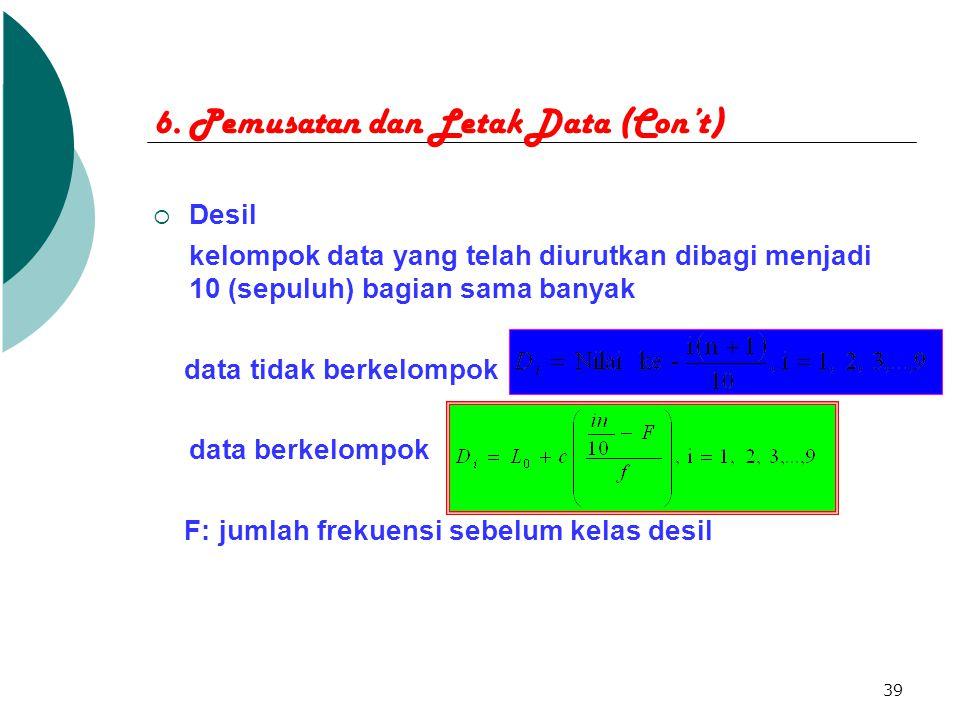 39 6. Pemusatan dan Letak Data (Con't)  Desil kelompok data yang telah diurutkan dibagi menjadi 10 (sepuluh) bagian sama banyak data tidak berkelompo