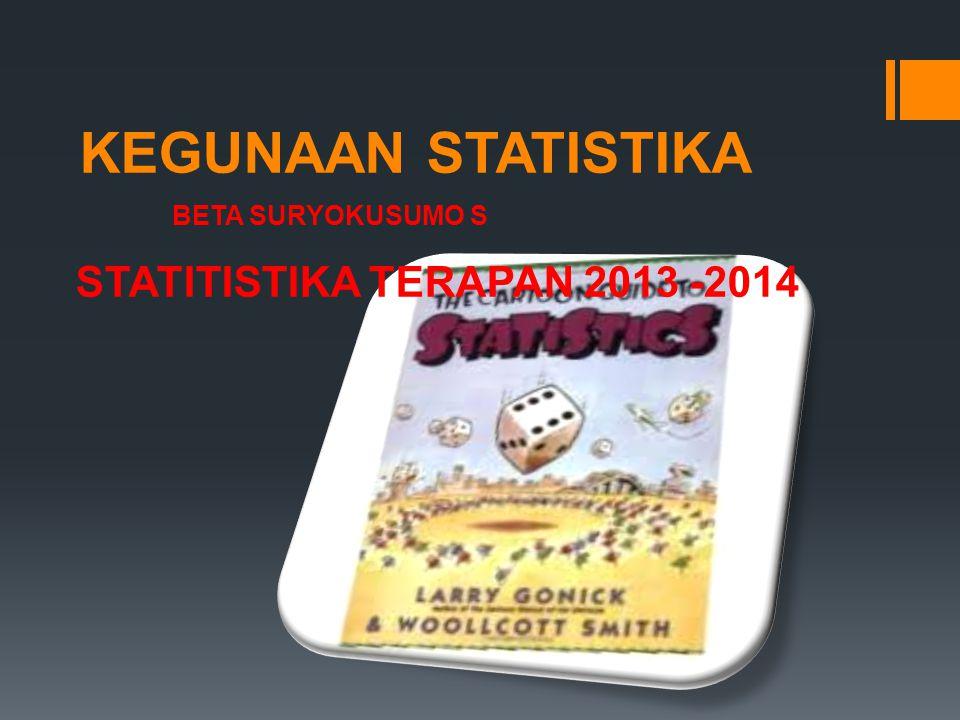 KEGUNAAN STATISTIKA STATITISTIKA TERAPAN 2013 -2014 BETA SURYOKUSUMO S