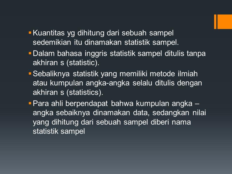  Kuantitas yg dihitung dari sebuah sampel sedemikian itu dinamakan statistik sampel.  Dalam bahasa inggris statistik sampel ditulis tanpa akhiran s