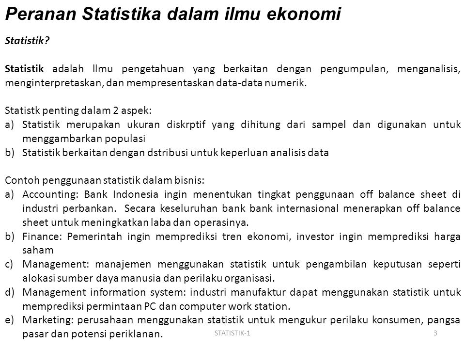 3STATISTIK-1 Peranan Statistika dalam ilmu ekonomi Statistik? Statistik adalah llmu pengetahuan yang berkaitan dengan pengumpulan, menganalisis, mengi
