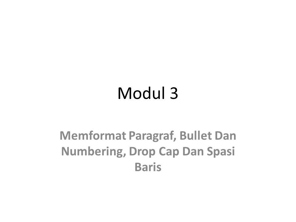 Modul 3 Memformat Paragraf, Bullet Dan Numbering, Drop Cap Dan Spasi Baris