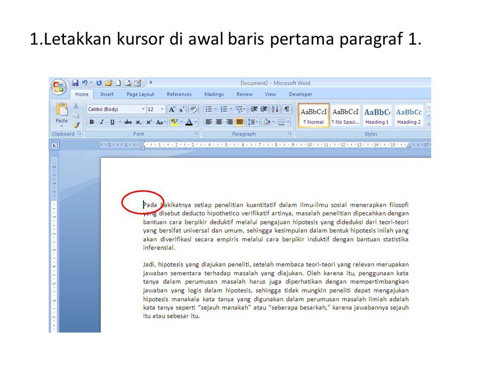 1.Letakkan kursor di awal baris pertama paragraf 1.