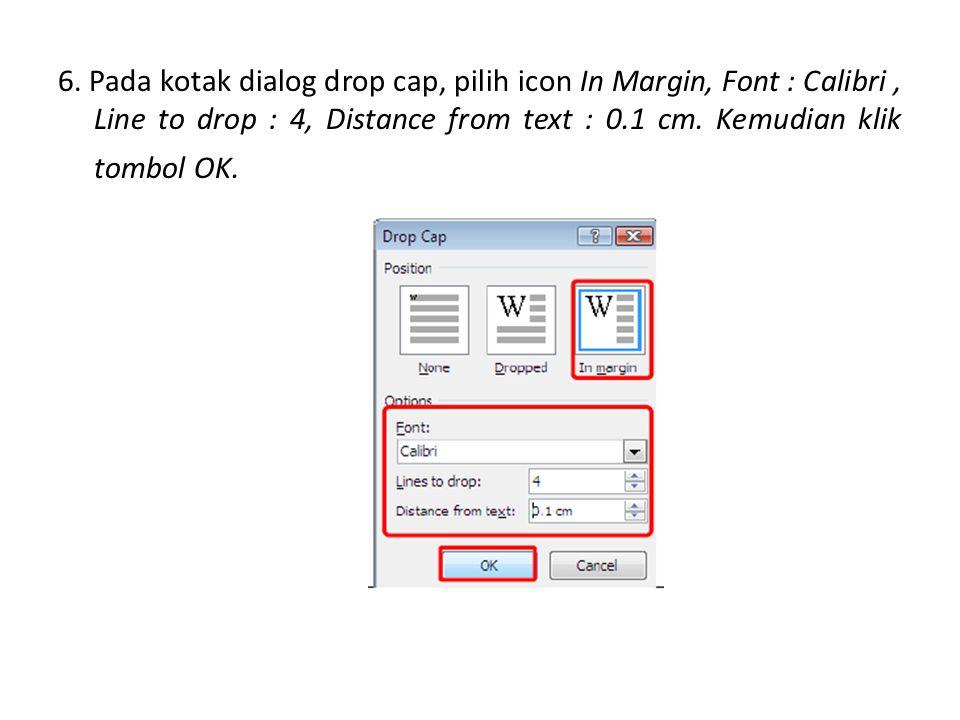 6. Pada kotak dialog drop cap, pilih icon In Margin, Font : Calibri, Line to drop : 4, Distance from text : 0.1 cm. Kemudian klik tombol OK.
