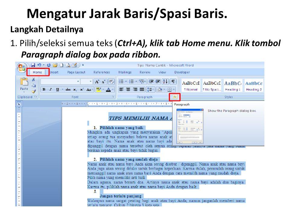 Mengatur Jarak Baris/Spasi Baris. Langkah Detailnya 1. Pilih/seleksi semua teks (Ctrl+A), klik tab Home menu. Klik tombol Paragraph dialog box pada ri